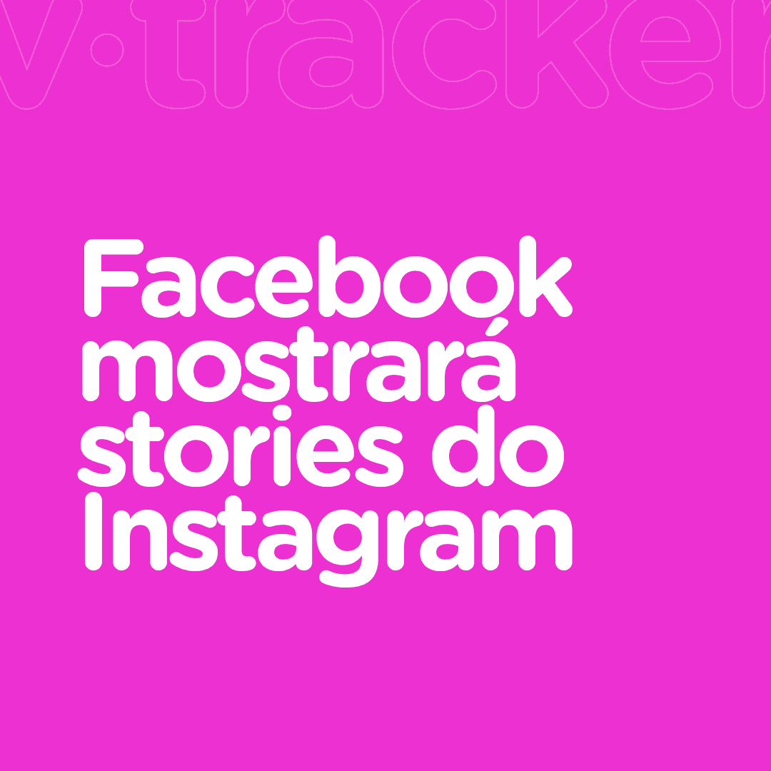 Facebook irá mostrar stories do Instagram