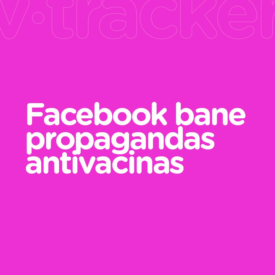 FACEBOOK ANUNCIA BANIMENTO DE PROPAGANDAS ANTIVACINA