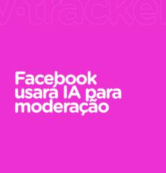 facebook moderação de conteúdo IA