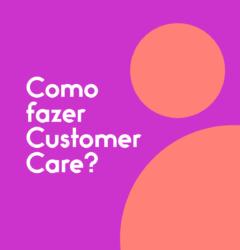 Como-fazer-Customer-Care