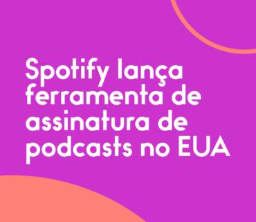 Spotify-lança-ferramenta-de-assinatura-de-podcasts-no-EUA