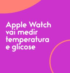 Apple-Watch-vai-medir-temperatura-e-glicose (1)