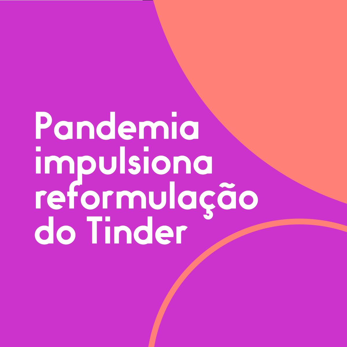 Pandemia-impulsiona-reformulação-do-Tinder (1)