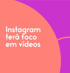 Instagram terá foco em vídeos